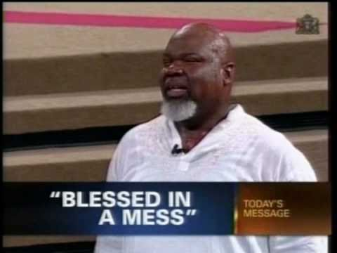 BISHOP TD JAKES: BLESSED IN A MESS